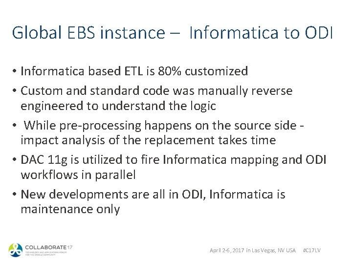 Global EBS instance – Informatica to ODI • Informatica based ETL is 80% customized