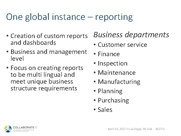 One global instance – reporting • Creation of custom reports and dashboards • Business