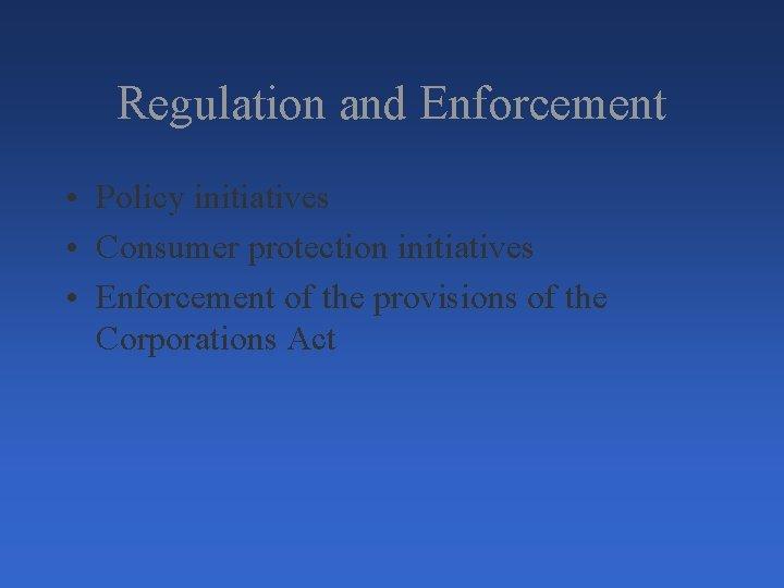 Regulation and Enforcement • Policy initiatives • Consumer protection initiatives • Enforcement of the