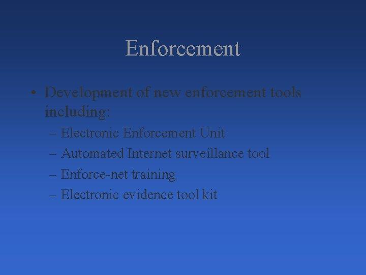 Enforcement • Development of new enforcement tools including: – Electronic Enforcement Unit – Automated
