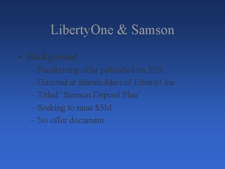 Liberty. One & Samson • Background – Fundraising offer published on IDS – Directed