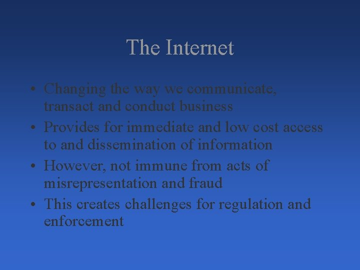 The Internet • Changing the way we communicate, transact and conduct business • Provides