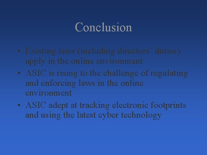 Conclusion • Existing laws (including directors' duties) apply in the online environment • ASIC