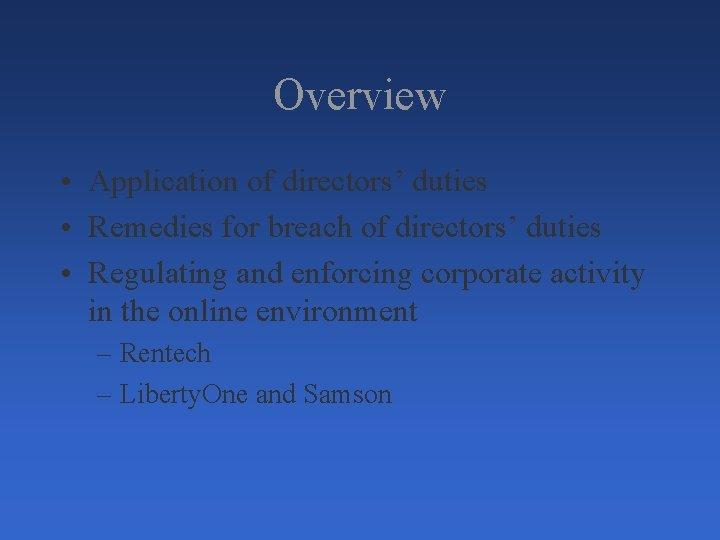 Overview • Application of directors' duties • Remedies for breach of directors' duties •
