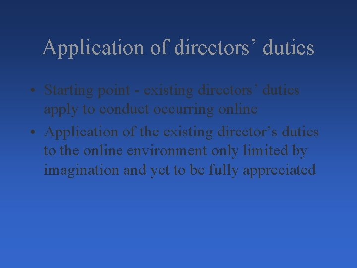 Application of directors' duties • Starting point - existing directors' duties apply to conduct