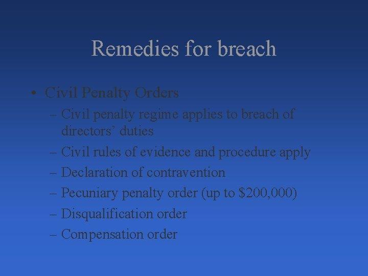 Remedies for breach • Civil Penalty Orders – Civil penalty regime applies to breach