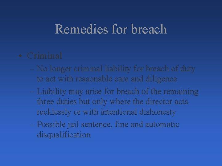 Remedies for breach • Criminal – No longer criminal liability for breach of duty