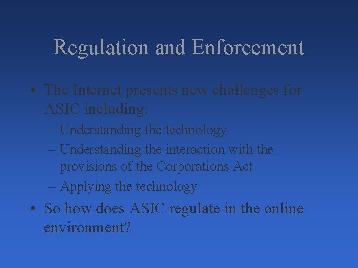 Regulation and Enforcement • The Internet presents new challenges for ASIC including: – Understanding