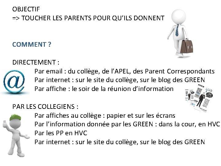 OBJECTIF => TOUCHER LES PARENTS POUR QU'ILS DONNENT COMMENT ? DIRECTEMENT : Par email