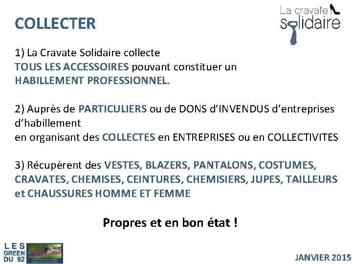 COLLECTER 1) La Cravate Solidaire collecte TOUS LES ACCESSOIRES pouvant constituer un HABILLEMENT PROFESSIONNEL.