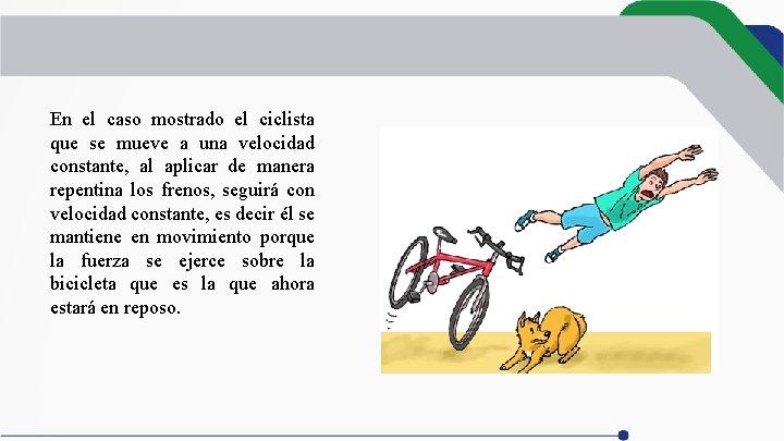 En el caso mostrado el ciclista que se mueve a una velocidad constante, al