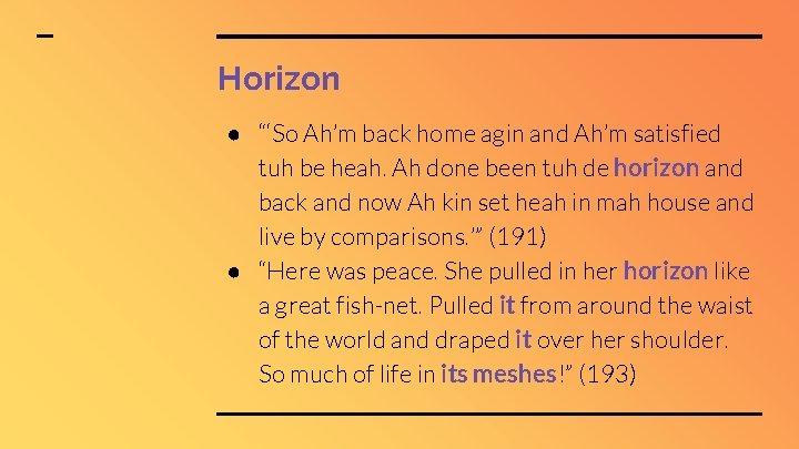 "Horizon ● ""'So Ah'm back home agin and Ah'm satisfied tuh be heah. Ah"
