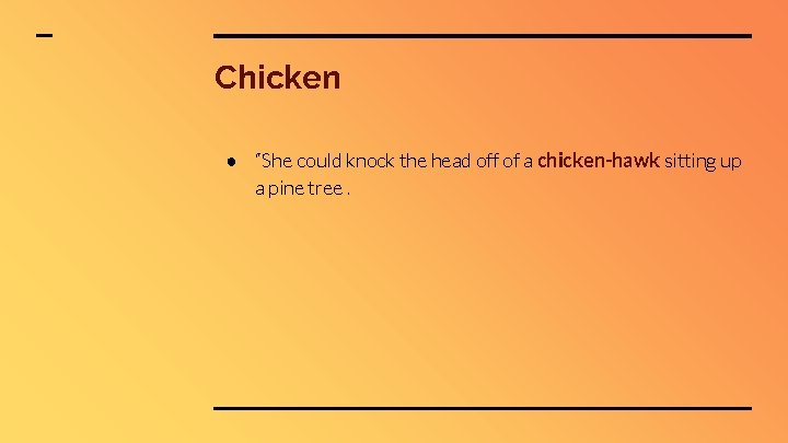 """Chicken ● """"She could knock the head off of a chicken-hawk sitting up a"""