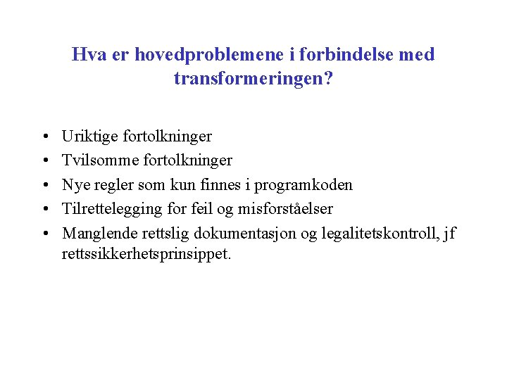 Hva er hovedproblemene i forbindelse med transformeringen? • • • Uriktige fortolkninger Tvilsomme fortolkninger