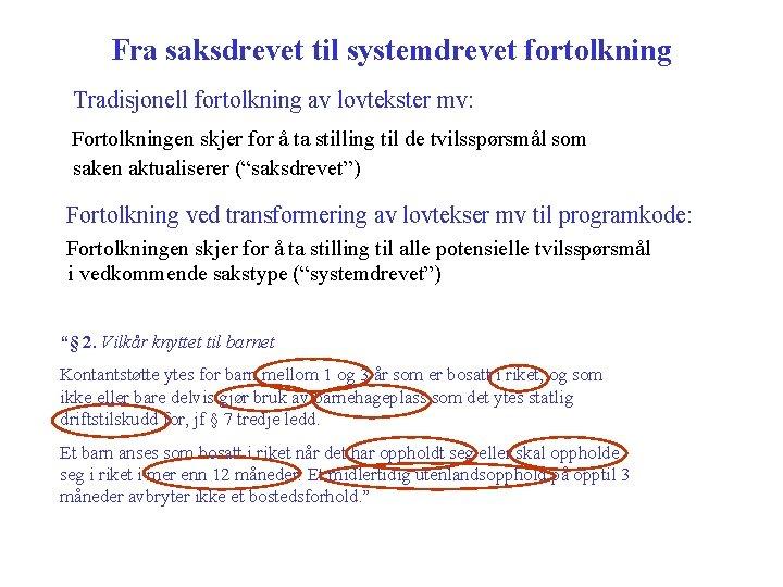 Fra saksdrevet til systemdrevet fortolkning Tradisjonell fortolkning av lovtekster mv: Fortolkningen skjer for å