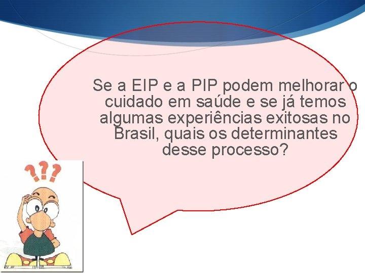Se a EIP e a PIP podem melhorar o cuidado em saúde e se