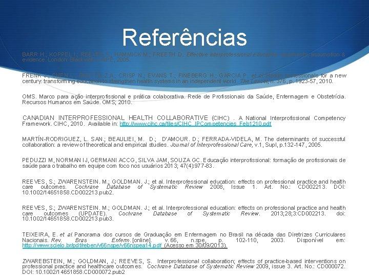 Referências BARR H. ; KOPPEL I. ; REEVES S. ; HAMMICK M. ; FREETH