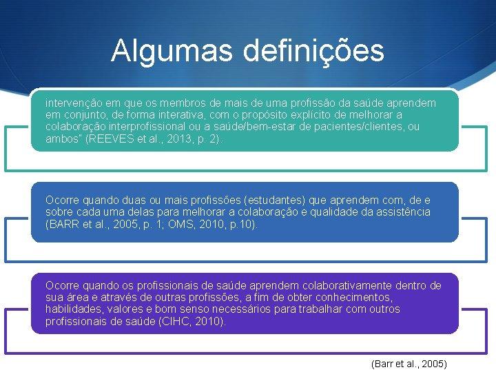 Algumas definições intervenção em que os membros de mais de uma profissão da saúde