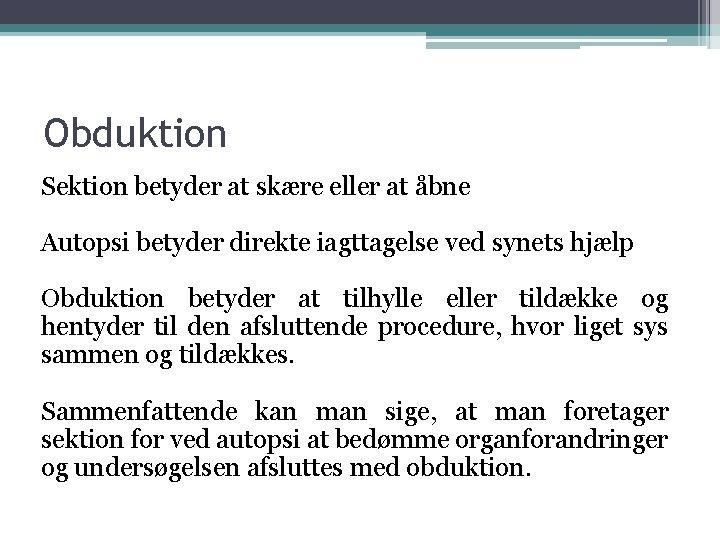 Obduktion Sektion betyder at skære eller at åbne Autopsi betyder direkte iagttagelse ved synets