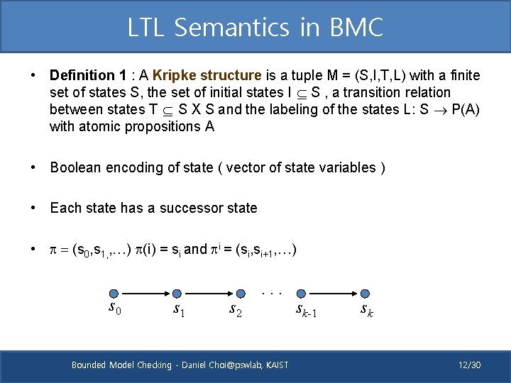 LTL Semantics in BMC • Definition 1 : A Kripke structure is a tuple