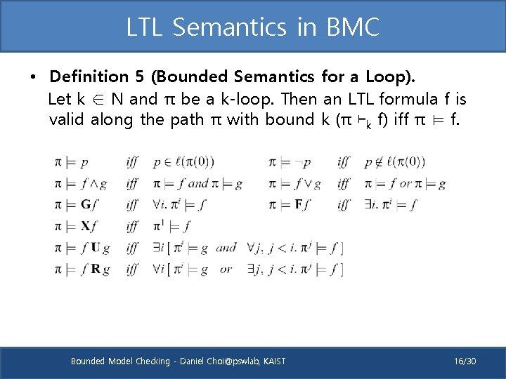 LTL Semantics in BMC • Definition 5 (Bounded Semantics for a Loop). Let k