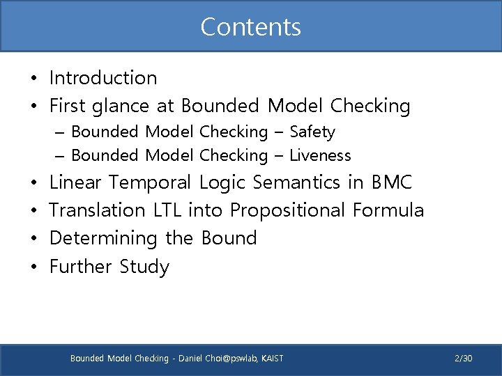 Contents • Introduction • First glance at Bounded Model Checking – Safety – Bounded