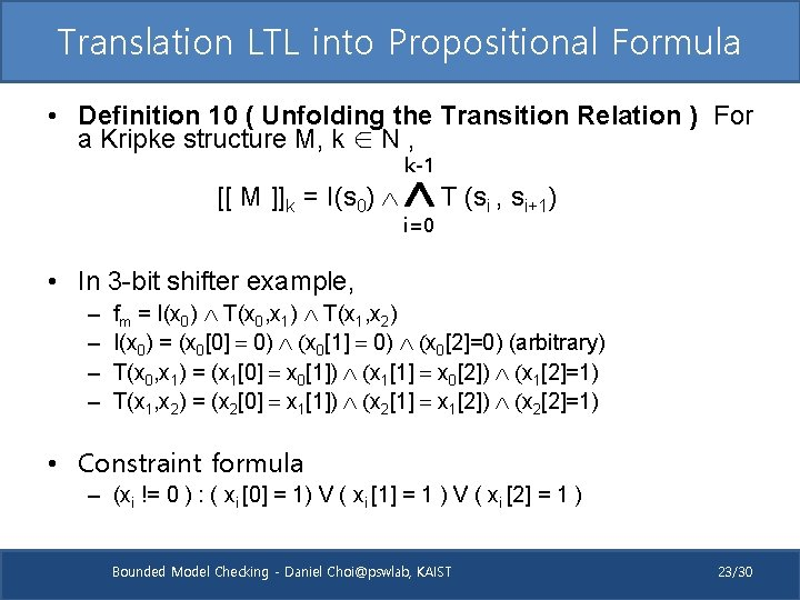 Translation LTL into Propositional Formula • Definition 10 ( Unfolding the Transition Relation )