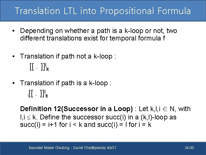 Translation LTL into Propositional Formula • Depending on whether a path is a k-loop