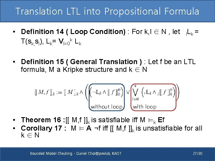 Translation LTL into Propositional Formula • Definition 14 ( Loop Condition) : For k,