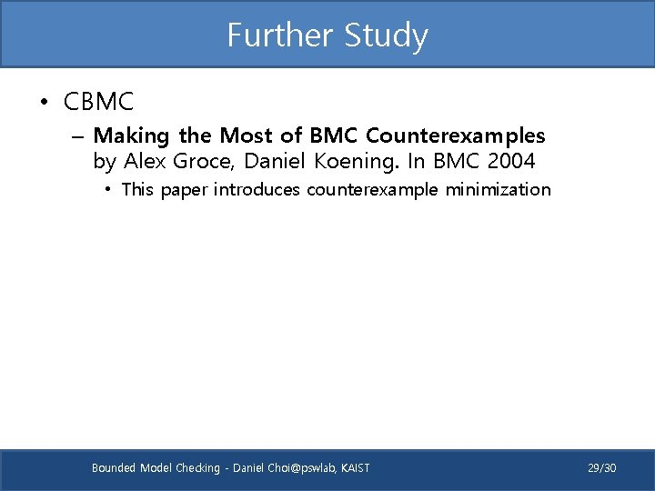 Further Study • CBMC – Making the Most of BMC Counterexamples by Alex Groce,