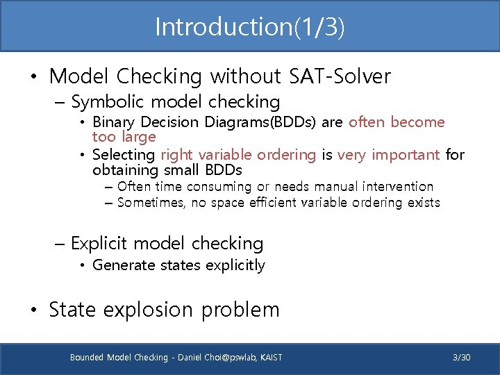 Introduction(1/3) • Model Checking without SAT-Solver – Symbolic model checking • Binary Decision Diagrams(BDDs)