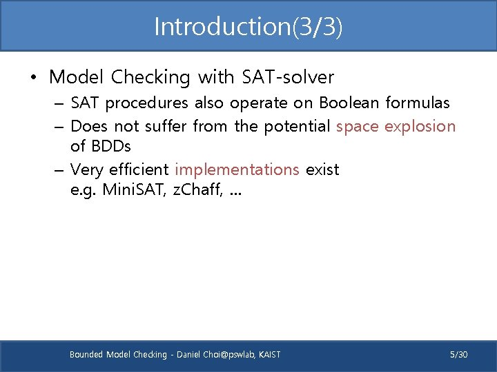 Introduction(3/3) • Model Checking with SAT-solver – SAT procedures also operate on Boolean formulas