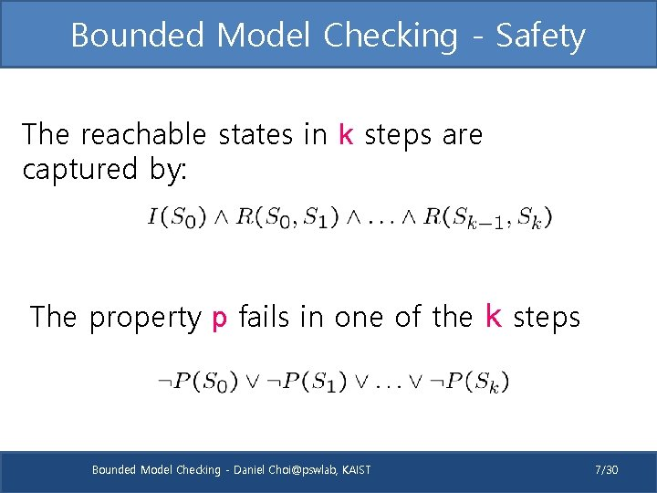 Bounded Model Checking - Safety The reachable states in k steps are captured by: