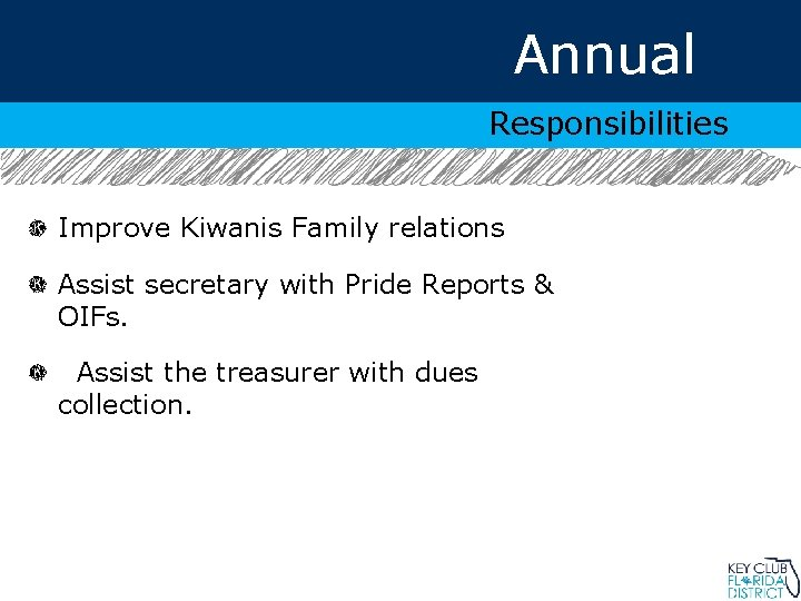 Annual Responsibilities Improve Kiwanis Family relations Assist secretary with Pride Reports & OIFs. Assist