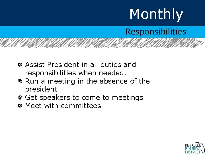 Monthly Responsibilities Assist President in all duties and responsibilities when needed. Run a meeting