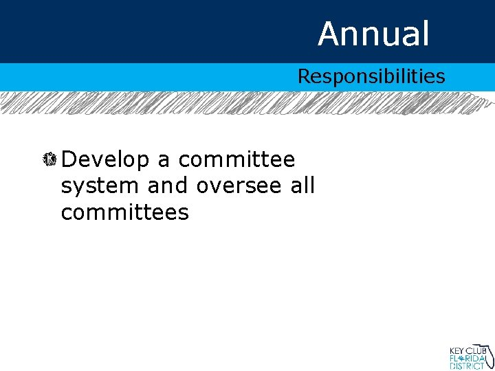Annual Responsibilities Develop a committee system and oversee all committees