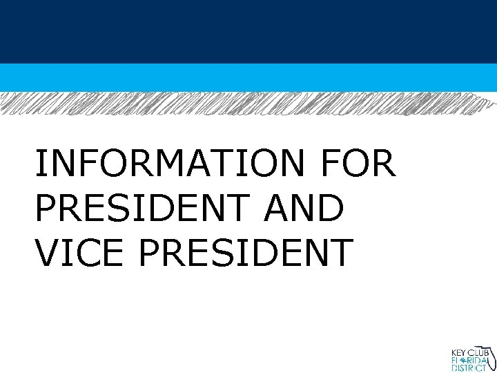 INFORMATION FOR PRESIDENT AND VICE PRESIDENT