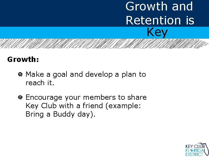 Growth and Retention is Key Growth: Make a goal and develop a plan to