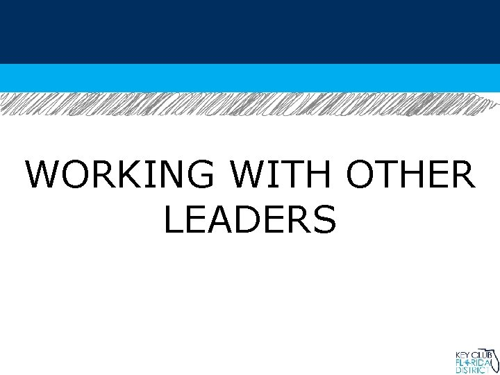 WORKING WITH OTHER LEADERS
