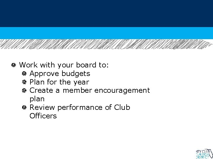 Work with your board to: Approve budgets Plan for the year Create a member