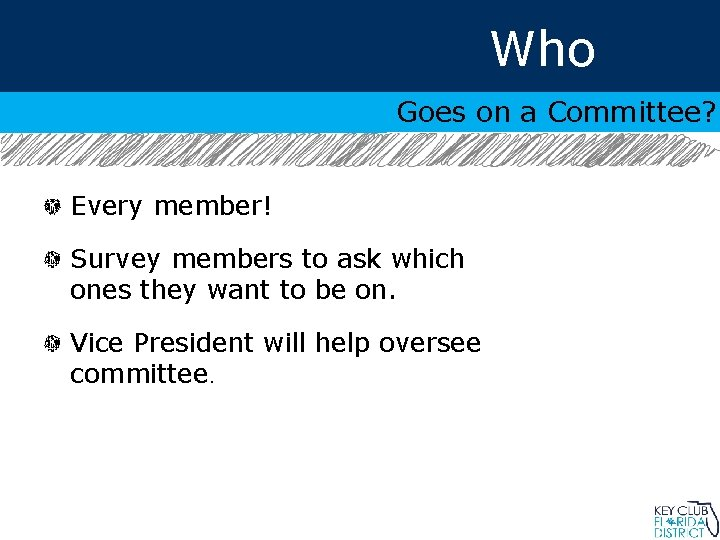 Who Goes on a Committee? Every member! Survey members to ask which ones they