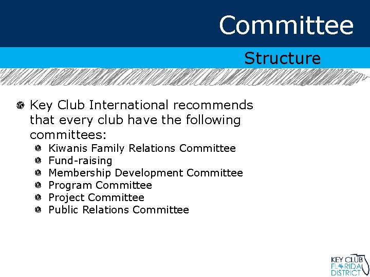 Committee Structure Key Club International recommends that every club have the following committees: Kiwanis
