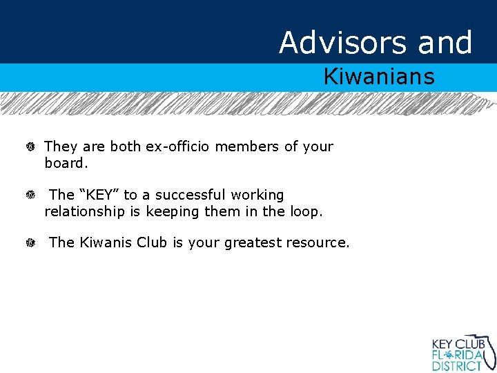 """Advisors and Kiwanians They are both ex-officio members of your board. The """"KEY"""" to"""