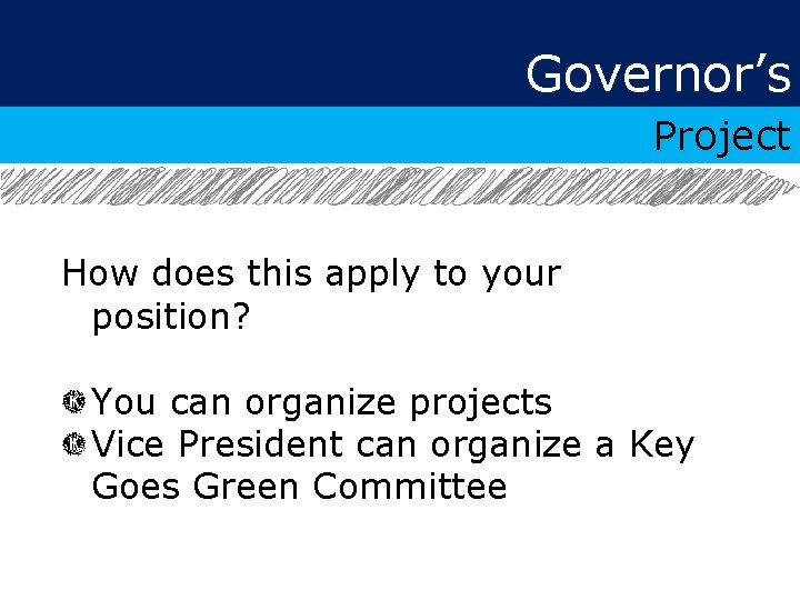 Governor's Project How does this apply to your position? You can organize projects Vice