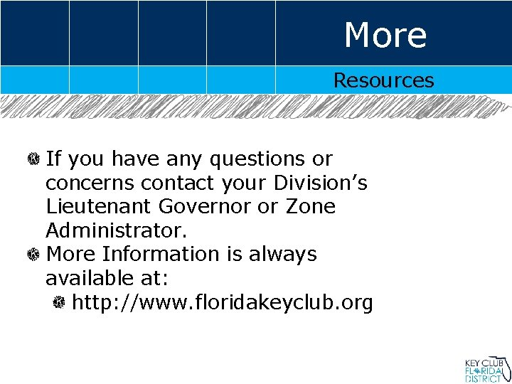 More Resources If you have any questions or concerns contact your Division's Lieutenant Governor