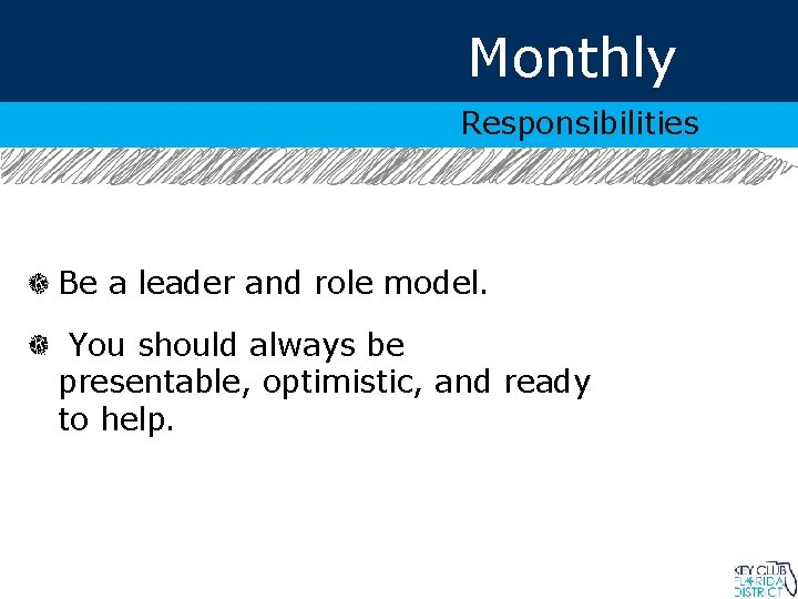Monthly Responsibilities Be a leader and role model. You should always be presentable, optimistic,