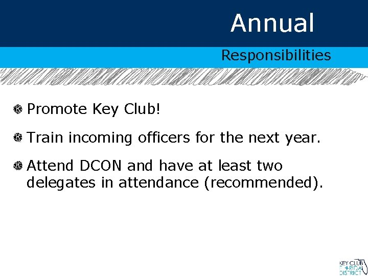 Annual Responsibilities Promote Key Club! Train incoming officers for the next year. Attend DCON