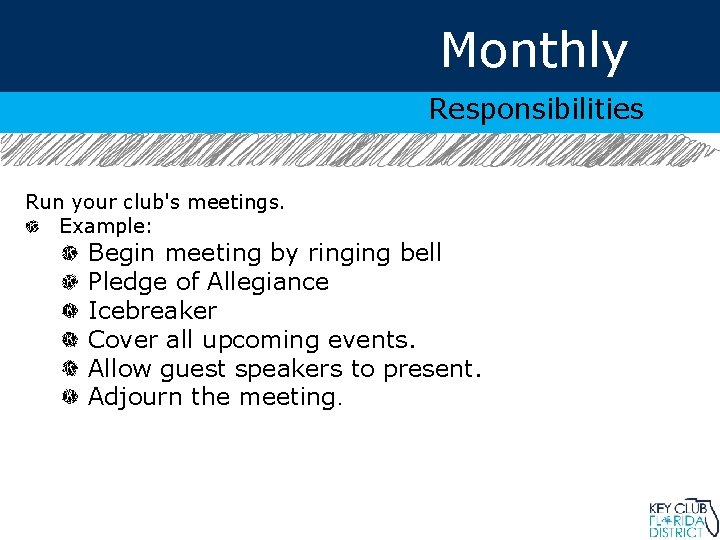 Monthly Responsibilities Run your club's meetings. Example: Begin meeting by ringing bell Pledge of