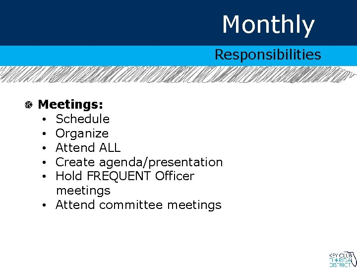 Monthly Responsibilities Meetings: • Schedule • Organize • Attend ALL • Create agenda/presentation •