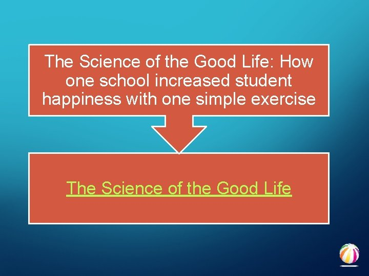 The Science of the Good Life: How one school increased student happiness with one
